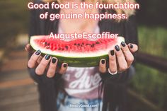 Good #food is the foundation of genuine happiness. Auguste Escoffier ☺