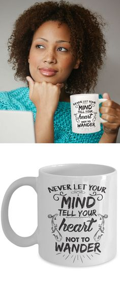 """Always remember to chase your adventurous dreams with this mug that reminds you to follow your heart!   Gorgeous lettering is inspired by your sense of wanderlust.   Never let anyone tell you to give up your dreams!  """"Never let your mind tell your heart not to wander"""" mug."""