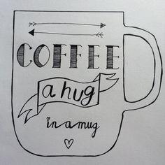 Coffee; a hug in a mug! -selfmade by LKB-
