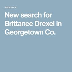New search for Brittanee Drexel in Georgetown Co.