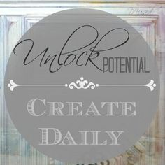 Unlock your potential! Start creating your preferred reality now. Create Daily! xo