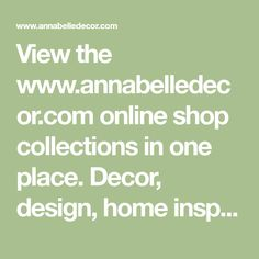 View the www.annabelledecor.com online shop collections in one place. Decor, design, home inspiration. Modern Decor, All Things, Collections, Shop, Inspiration, Design, Biblical Inspiration, Inspirational