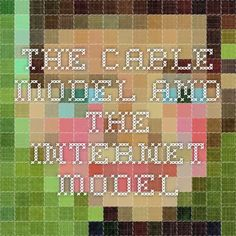 The Cable Model and The Internet Model