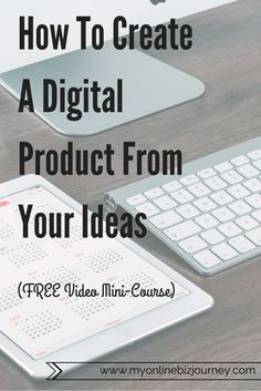 How to create a digital product from your ideas - it's a free video mini-course !