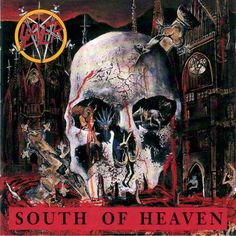 "#16. ""South Of Heaven""  ***  Slayer  (1988)"