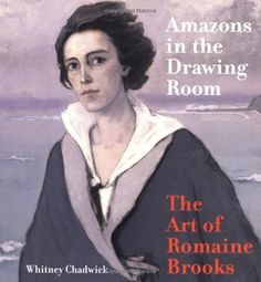 Amazons in the Drawing Room: The Art of Romaine Brooks by Whitney Chadwick, http://www.amazon.com/dp/0520225678/ref=cm_sw_r_pi_dp_yNh8qb18425E2