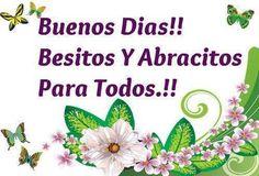 Buenos días, Besitos y Abracitos para Todos!!