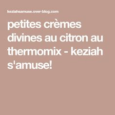 petites crèmes divines au citron au thermomix - keziah s'amuse!