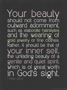 I need to remind myself this. I tend to worry about whether or not I live up to the world's standard for outward appearance.