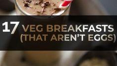 17 Vegetarian Breakfast Ideas (That Aren't Eggs)