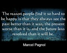 Quote by Marcel Pagnol about finding peace and happiness now because the past wasn't that great and the future isn't that bad