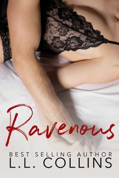 Ravenous From Best Selling Author L.L. Collins Cover Reveal  Cover Design: Cassy Roop / Pink Ink Designs  Release Date: April 20 2017    Synopsis  Raven: To seek plunder or prey. To devour ravenously. To seize as spoil.  I am Raven.  I knew what it meant to fight my way through life. To be the victim the spoil the prey. I decided long ago I would take control of my future.  No more bug infested couches.  No more drug-addicted mothers or absentee fathers.  No more welfare checks or moldy…