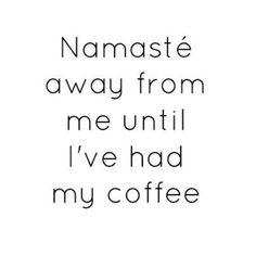 Namaste away from me.