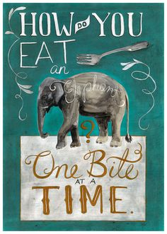"""How to Eat an Elephant"" I say this to my kids every day, so I'm getting this into a poster for my classroom..."
