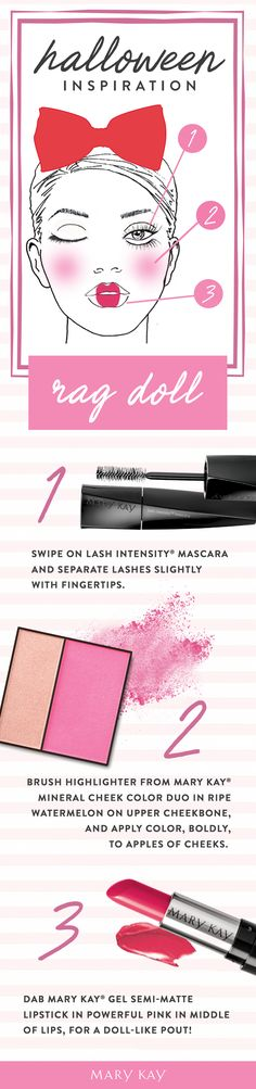Keep your Halloween look simple with a swipe of Lash Intensity® Mascara, a tap of Mary Kay® Mineral Cheek Color Duo in Ripe Watermelon, and a dab of Mary Kay® Gel Semi-Matte Lipstick in Powerful Pink in the center of your lips for a life-sized rag doll makeup look!