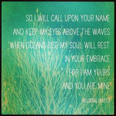 Oceans (Where Feet May Fail)- Hillsong - I <3 this song!