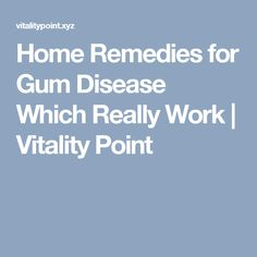 Home Remedies for Gum Disease Which Really Work | Vitality Point