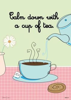 I do this daily :) - Calm down with a cup of tea