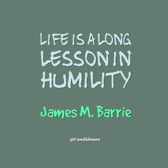 """""""Life is a long lesson in humility"""". #Quotes by #JamesMBarrie via @candidman"""