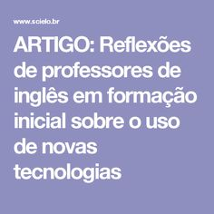 ARTIGO: Reflexões de professores de inglês em formação inicial sobre o uso de novas tecnologias