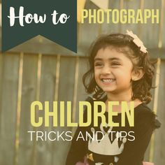 How to take pictures of children and kids, tricks and tips of how to take photos of toddlers