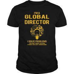 I'm A Global Director I Solve Problems You Don't Know You Have T-Shirt, Hoodie Global Director