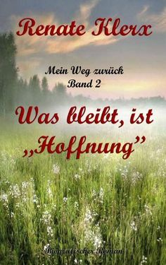 Buy Mein Weg zurück Band Was bleibt ist Hoffnung by Renate Klerx and Read this Book on Kobo's Free Apps. Discover Kobo's Vast Collection of Ebooks and Audiobooks Today - Over 4 Million Titles!
