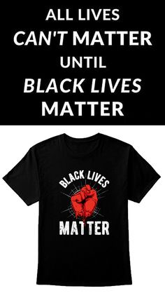all lives can't matter until BLACK LIVES MATTER ! ALL LIVES MATTER : Black Lives Matter Quotes, Deep, Mens Tops, T Shirt, Life, Clothes, Supreme T Shirt, Outfits, Tee Shirt