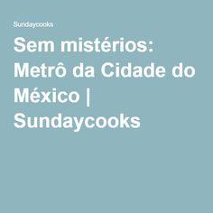 Sem mistérios: Metrô da Cidade do México | Sundaycooks