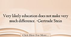 Gertrude Stein Quotes About Education - 16119