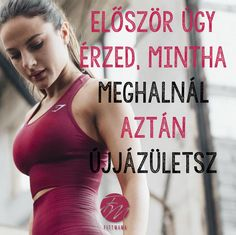 Először úgy érzed, mintha meghalnál aztán újjászületsz. Fitness Motivation, Sport Motivation, Weight Loss Motivation, Wellness Fitness, Physical Fitness, Health Fitness, Quotes About Everything, Workout, Fitness Inspiration