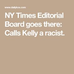 NY Times Editorial Board goes there:  Calls Kelly a racist.