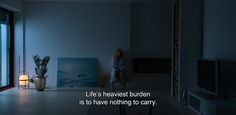 "― 1001 Grams (2014)""Life's heaviest burden is to have nothing to carry."""