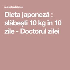 Dieta japoneză : slăbești 10 kg în 10 zile - Doctorul zilei Health Fitness, Recipes, Advice, Sport, Natural, Home, Diet, Deporte, Tips