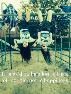 Friendsshow their love in times of trouble, not in happiness.