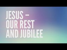 Sunday Message | Jesus – Our Rest and Jubilee