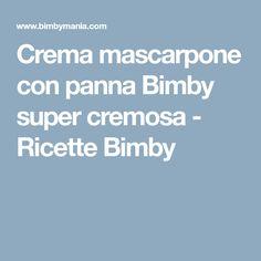 Crema mascarpone con panna Bimby super cremosa - Ricette Bimby