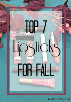 7 Lipsticks For Fall - Life with Rosie