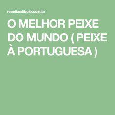 O MELHOR PEIXE DO MUNDO ( PEIXE À PORTUGUESA )