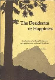 Desiderata -- if you haven't read it, do. It's life changing. http://en.wikipedia.org/wiki/Desiderata#Full_text