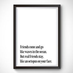 Friends come and go Like the waves in the ocean But the real one stay Like an octopus on your face   Friendship quote wall print / Funny prints / funny friend quote