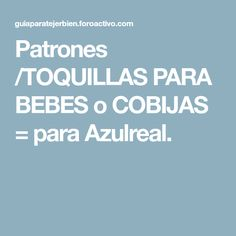 Patrones /TOQUILLAS PARA BEBES o COBIJAS = para Azulreal.