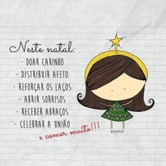 <p></p><p>Neste Natal:</p><ul><li>Doar carinho</li><li>Distribuir afeto</li><li>Reforçar os laços</li><li>Abrir sorrisos</li><li>Receber abraços</li><li>Celebrar a união</li></ul><p>E comer muito!!!</p>