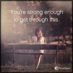 Je bent sterk genoeg om hier doorheen te komen