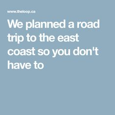 We planned a road trip to the east coast so you don't have to