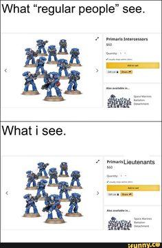"What ""regular people"" see. Warhammer 40k Memes, Warhammer 40000, Salamanders 40k, Far Future, War Hammer, Warhammer 40k Miniatures, The Grim, Space Marine, Popular Memes"