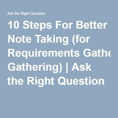10 Steps For Better Note Taking (for Requirements Gathering) | Ask the Right Question