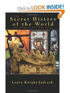 The Secret History of the World and How to Get Out Alive [Paperback] Laura Knight-Jadczyk (Author)