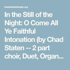 In the Still of the Night: O Come All Ye Faithful Intonation (by Chad Staten -- 2 part choir, Duet, Organ/Organ Accompaniment, SB, ST, Vocal Solo) Still Of The Night, Be Still, Christmas Duets, Choir, Faith, Songs, Music, Musica, Greek Chorus