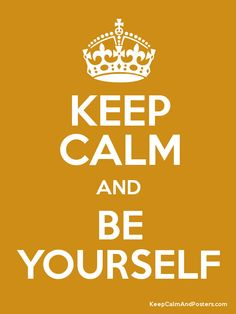 Keep Calm and Be Yourself | camerinross.com
